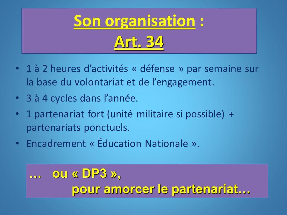 Art. 34 Son organisation : Art. 34 1 à 2 heures dactivités « défense » par semaine sur la base du volontariat et de lengagement. 3 à 4 cycles dans lan