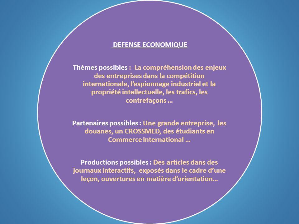 DEFENSE ECONOMIQUE Thèmes possibles : La compréhension des enjeux des entreprises dans la compétition internationale, lespionnage industriel et la pro
