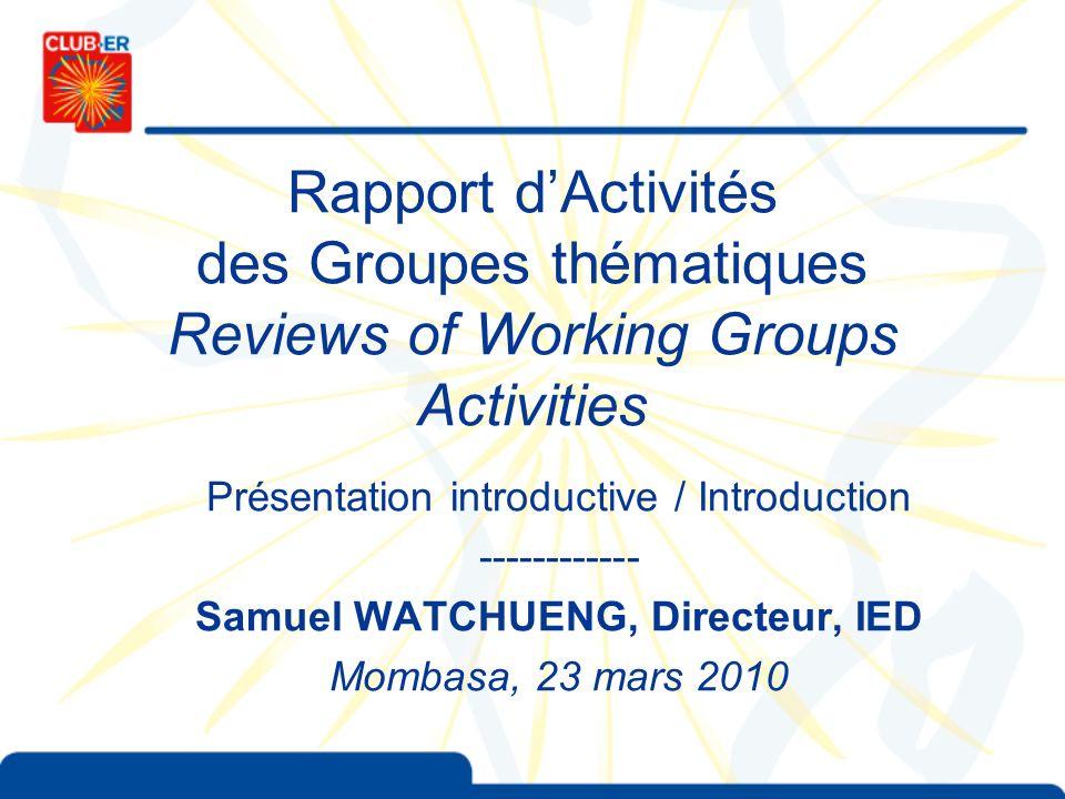 Rapport dActivités des Groupes thématiques Reviews of Working Groups Activities Présentation introductive / Introduction ------------ Samuel WATCHUENG