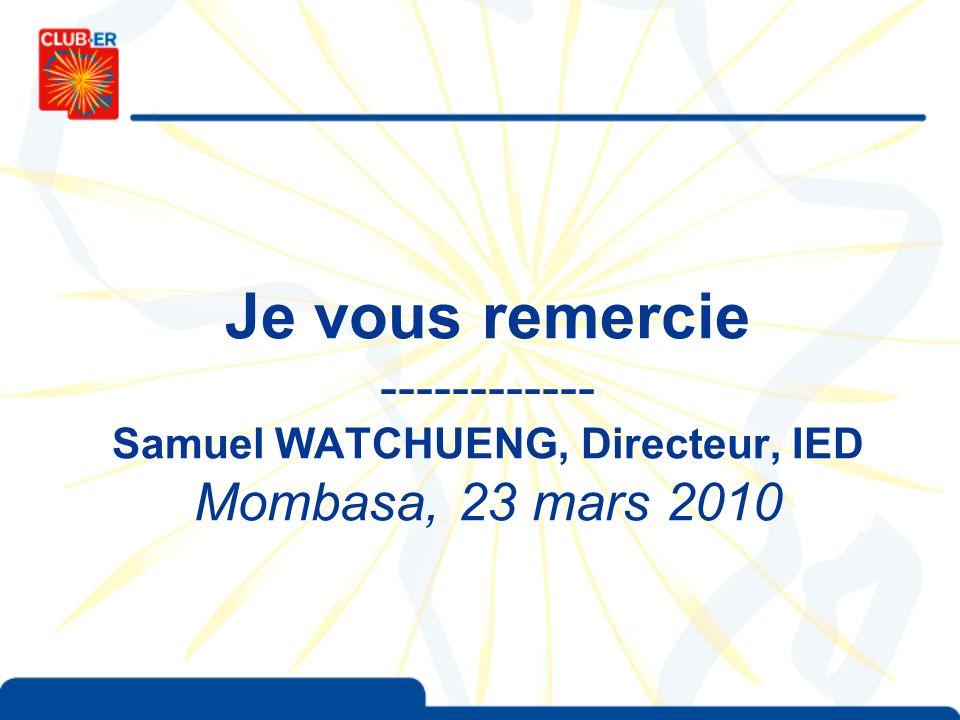 Je vous remercie ------------ Samuel WATCHUENG, Directeur, IED Mombasa, 23 mars 2010