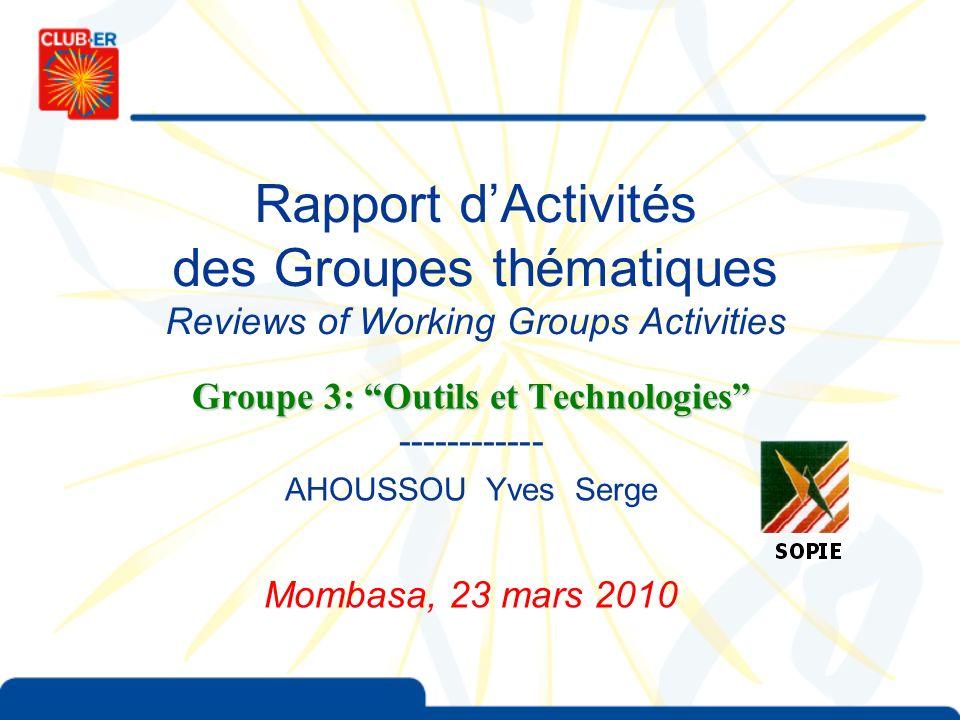 Rapport dActivités des Groupes thématiques Reviews of Working Groups Activities Groupe 3: Outils et Technologies Groupe 3: Outils et Technologies ----