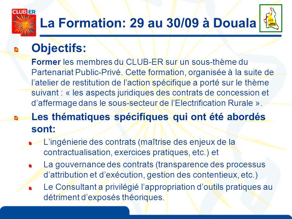 La Formation: 29 au 30/09 à Douala Objectifs: Former les membres du CLUB-ER sur un sous-thème du Partenariat Public-Privé. Cette formation, organisée