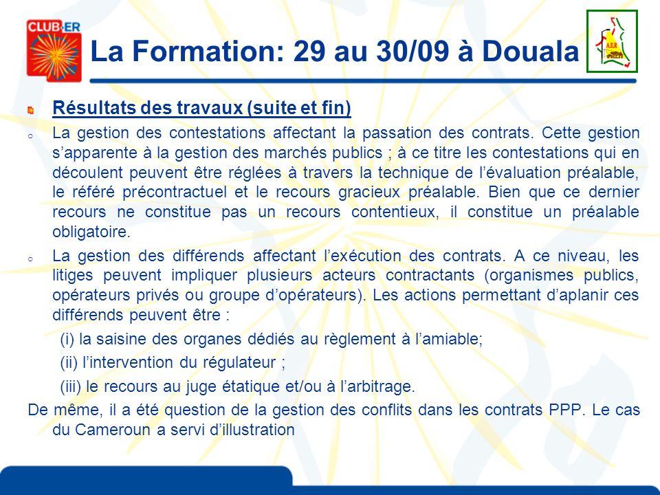La Formation: 29 au 30/09 à Douala Résultats des travaux (suite et fin) o La gestion des contestations affectant la passation des contrats. Cette gest