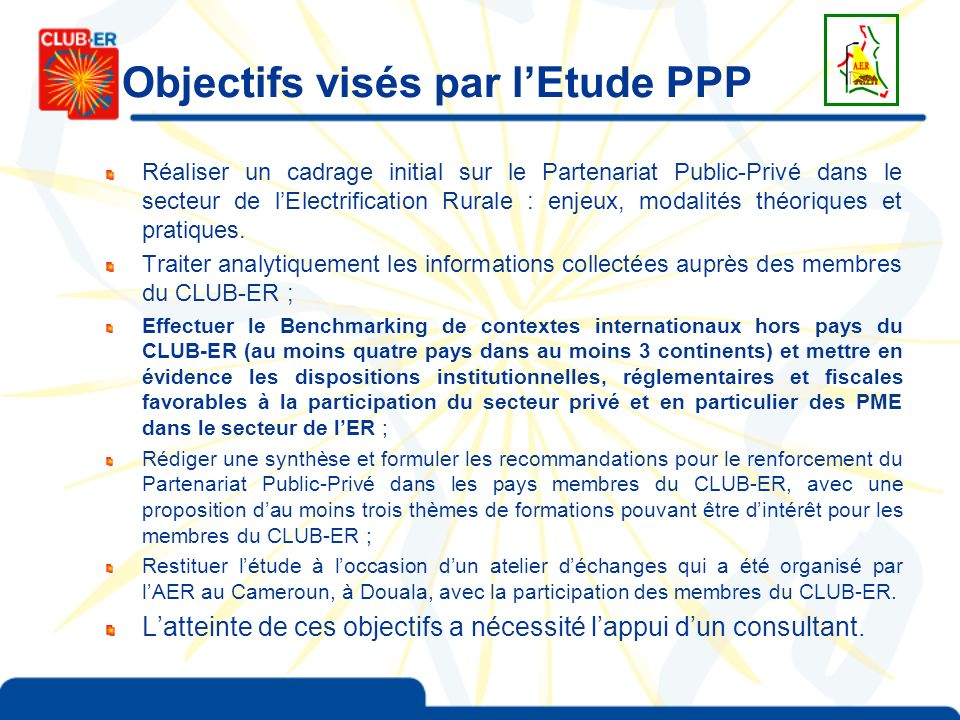 Objectifs visés par lEtude PPP Réaliser un cadrage initial sur le Partenariat Public-Privé dans le secteur de lElectrification Rurale : enjeux, modali