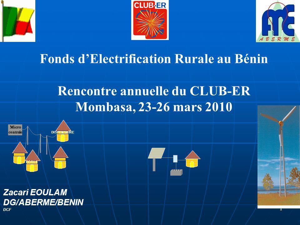 1 Fonds dElectrification Rurale au Bénin Rencontre annuelle du CLUB-ER Mombasa, 23-26 mars 2010 Zacari EOULAM DG/ABERME/BENIN DCF DISPENSAIRE ECOLE Mi