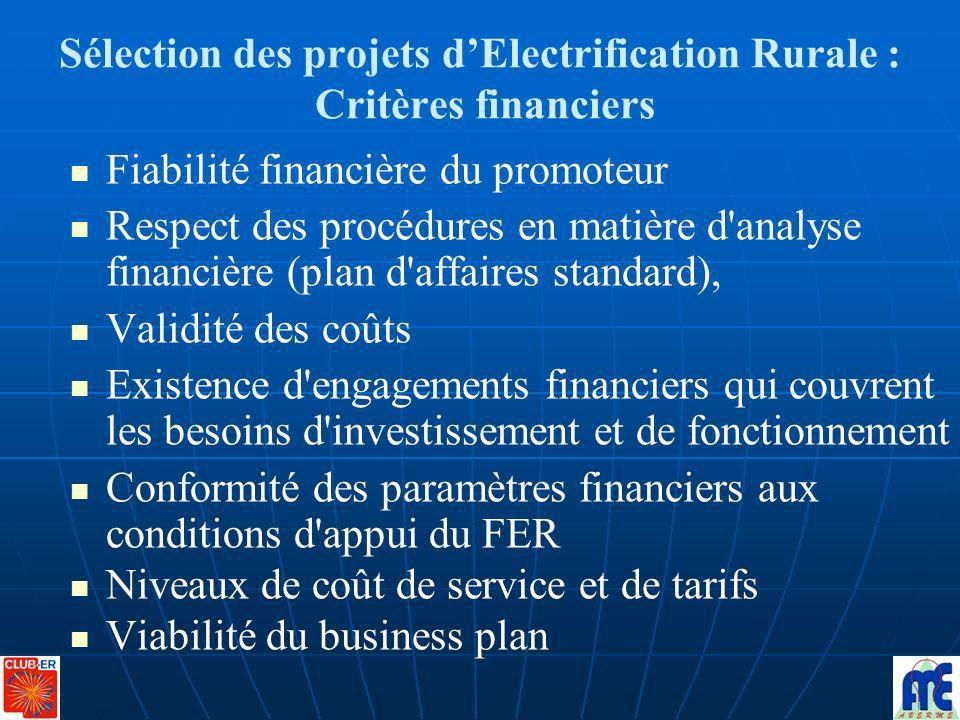 Sélection des projets dElectrification Rurale : Critères financiers Fiabilité financière du promoteur Respect des procédures en matière d'analyse fina