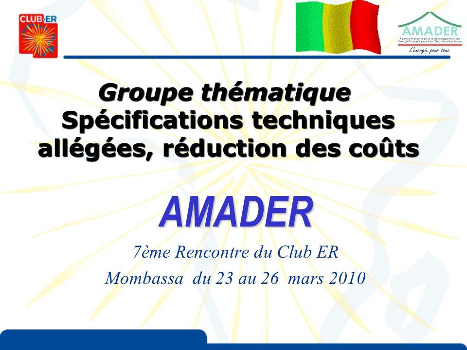 AMADER 7ème Rencontre du Club ER Mombassa du 23 au 26 mars 2010 Groupe thématique Groupe thématique Spécifications techniques allégées, réduction des coûts