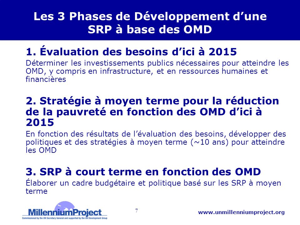 7 www.unmillenniumproject.org Les 3 Phases de Développement dune SRP à base des OMD 1. Évaluation des besoins dici à 2015 Déterminer les investissemen
