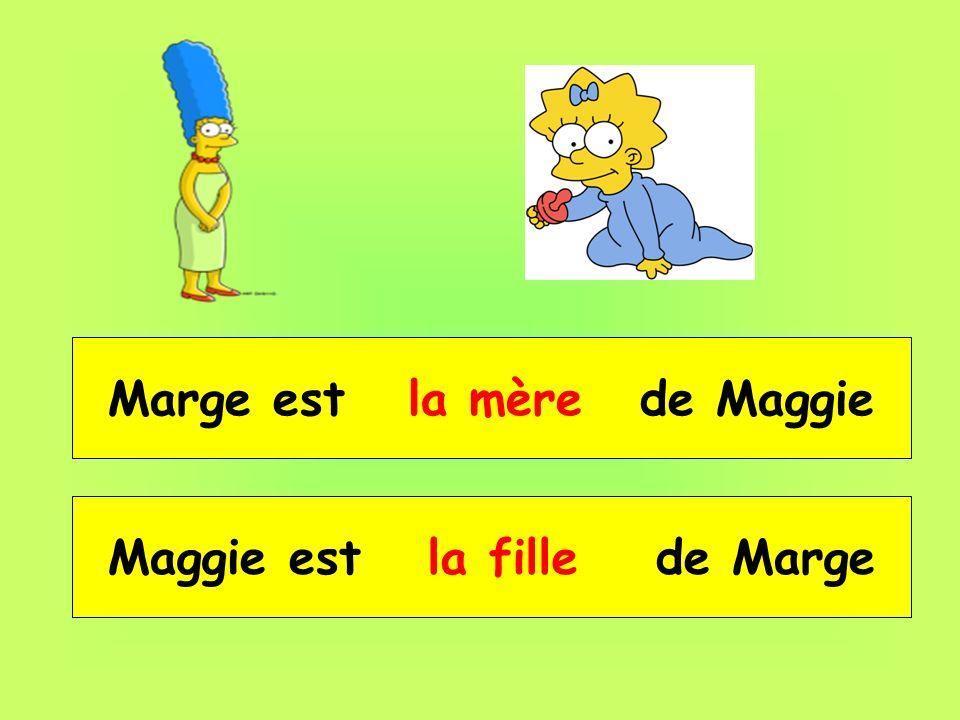 Marge est __ _____ de Maggie la mère Maggie est __ _____ de Marge la fille