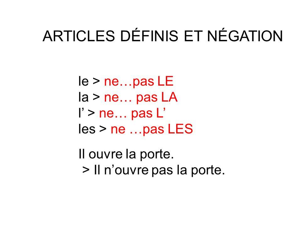 ARTICLES DÉFINIS ET NÉGATION le > ne…pas LE la > ne… pas LA l > ne… pas L les > ne …pas LES Il ouvre la porte. > Il nouvre pas la porte.