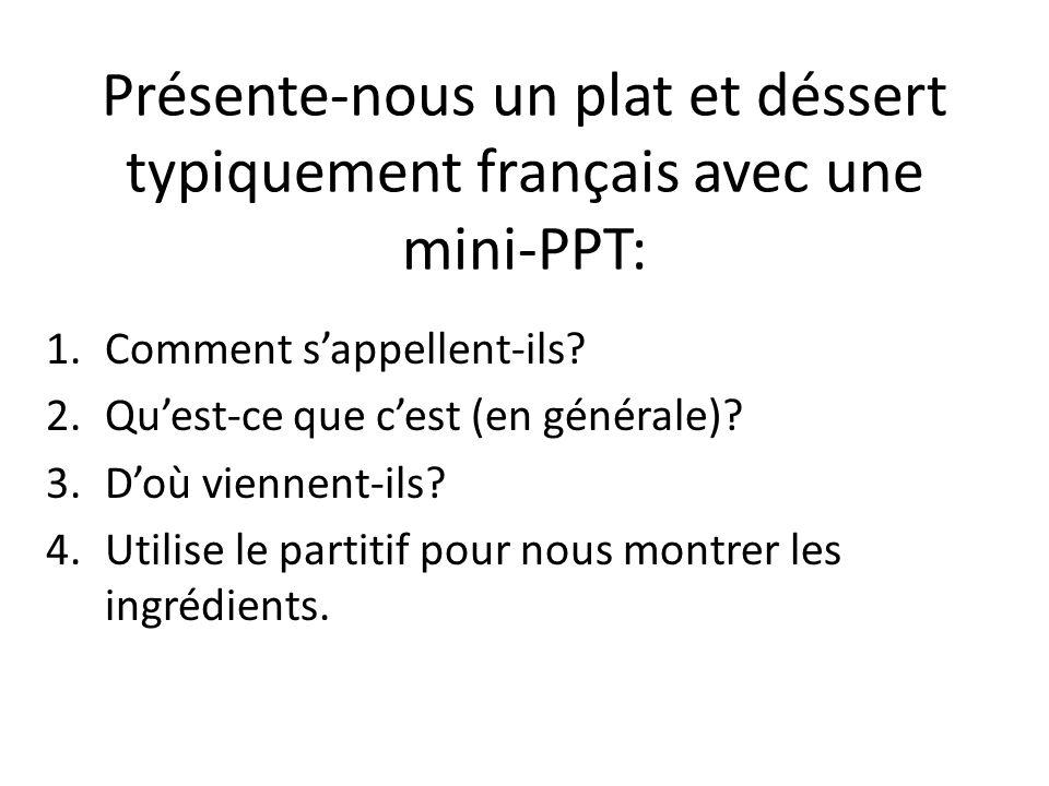 Présente-nous un plat et déssert typiquement français avec une mini-PPT: 1.Comment sappellent-ils? 2.Quest-ce que cest (en générale)? 3.Doù viennent-i