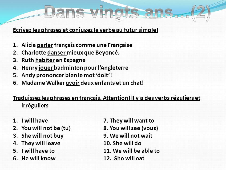 Ecrivez les phrases et conjugez le verbe au futur simple! 1.Alicia parler français comme une Française 2.Charlotte danser mieux que Beyoncé. 3.Ruth ha
