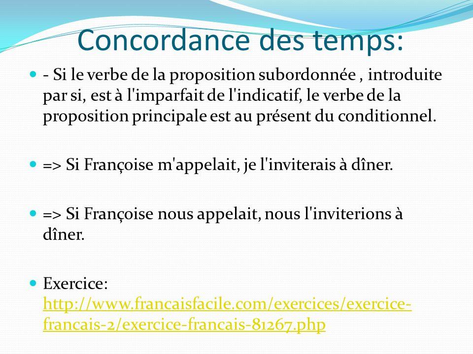 Concordance des temps: - Si le verbe de la proposition subordonnée, introduite par si, est à l'imparfait de l'indicatif, le verbe de la proposition pr