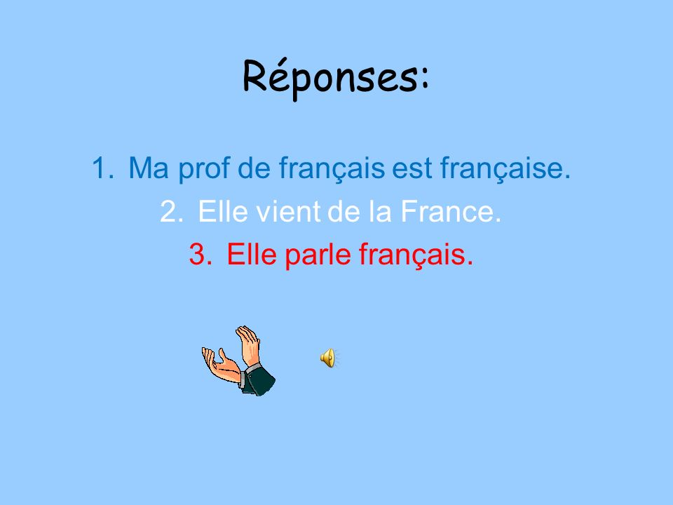 Mettez ces phrases en français: 1.My French teacher is French. 2.She is from France. 3.She speaks French.