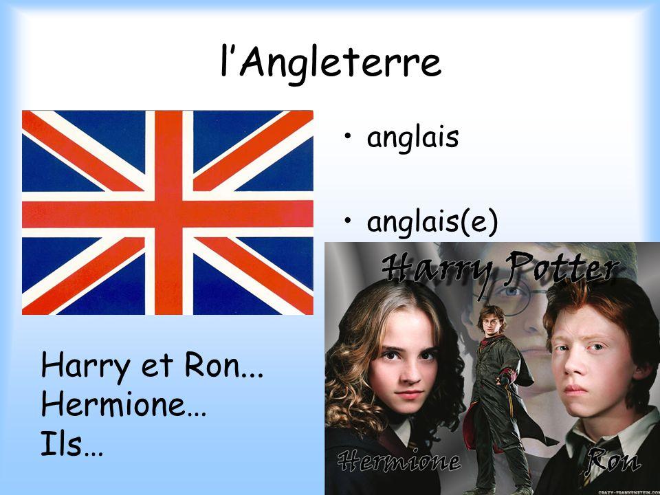 lAngleterre anglais anglais(e) Harry et Ron... Hermione… Ils…