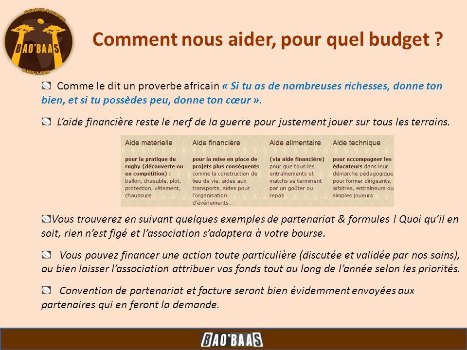 Comment nous aider, pour quel budget ? Comme le dit un proverbe africain « Si tu as de nombreuses richesses, donne ton bien, et si tu possèdes peu, do