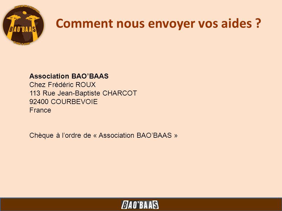 Comment nous envoyer vos aides ? Association BAOBAAS Chez Frédéric ROUX 113 Rue Jean-Baptiste CHARCOT 92400 COURBEVOIE France Chèque à lordre de « Ass