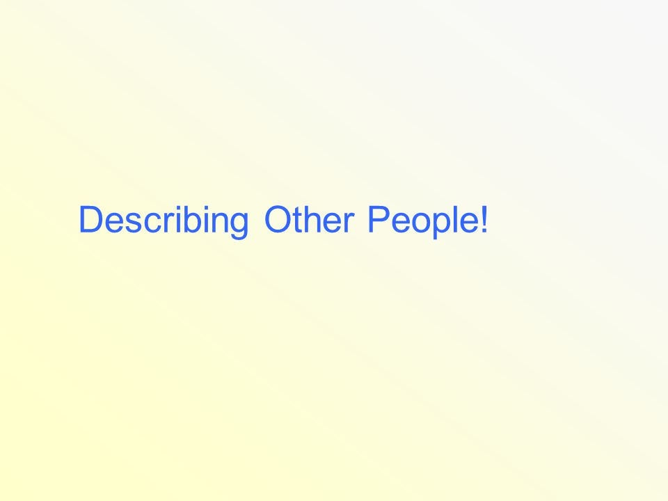Describing Other People!