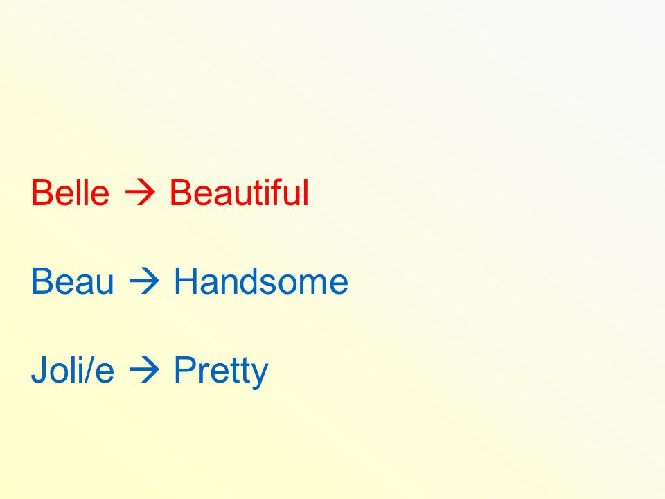 Belle Beautiful Beau Handsome Joli/e Pretty