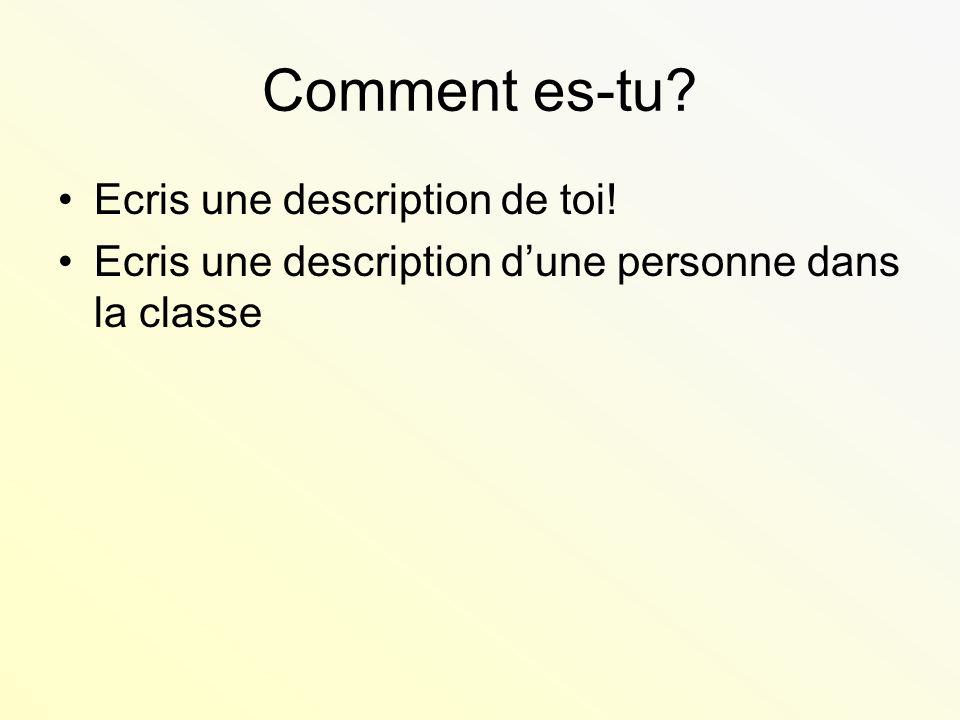 Comment es-tu? Ecris une description de toi! Ecris une description dune personne dans la classe