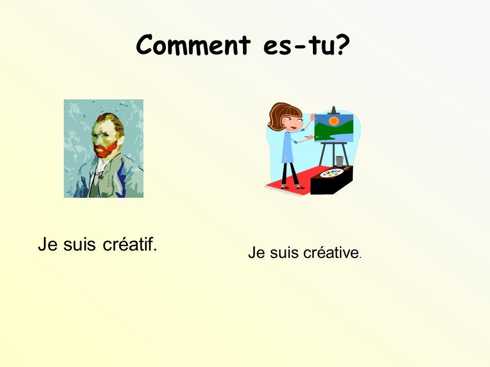 Comment es-tu? Je suis créatif. Je suis créative.