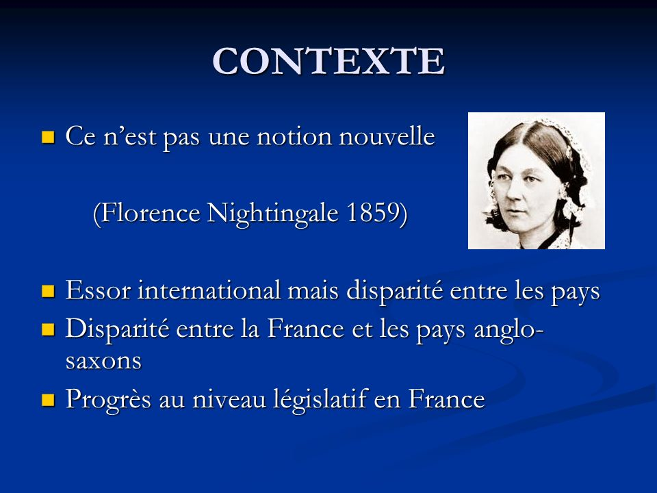 CONTEXTE Ce nest pas une notion nouvelle Ce nest pas une notion nouvelle (Florence Nightingale 1859) (Florence Nightingale 1859) Essor international m