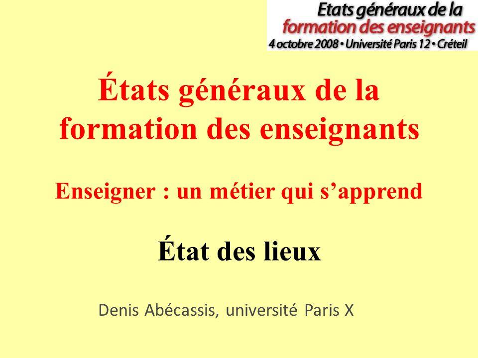 Denis Abécassis, université Paris X États généraux de la formation des enseignants Enseigner : un métier qui sapprend État des lieux