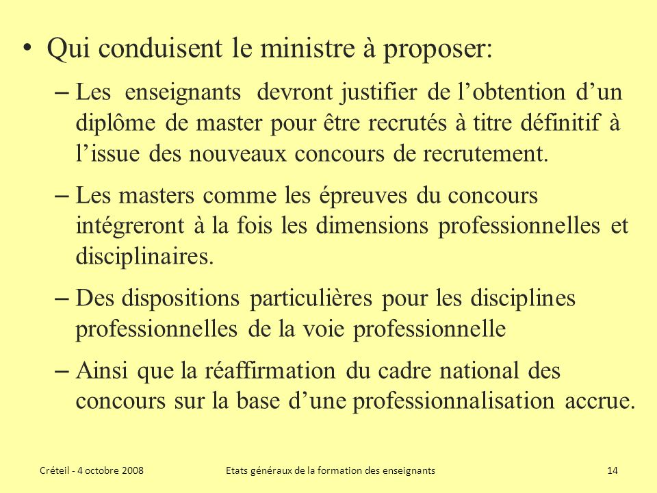 Qui conduisent le ministre à proposer: – Les enseignants devront justifier de lobtention dun diplôme de master pour être recrutés à titre définitif à lissue des nouveaux concours de recrutement.
