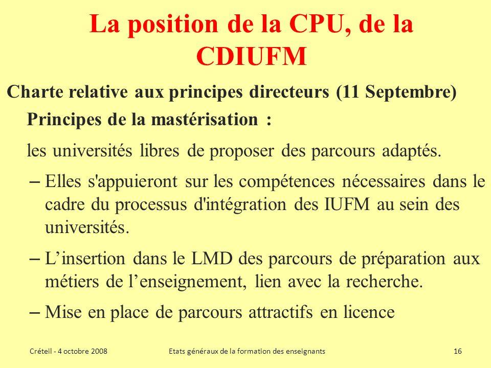 La position de la CPU, de la CDIUFM Charte relative aux principes directeurs (11 Septembre) Principes de la mastérisation : les universités libres de proposer des parcours adaptés.