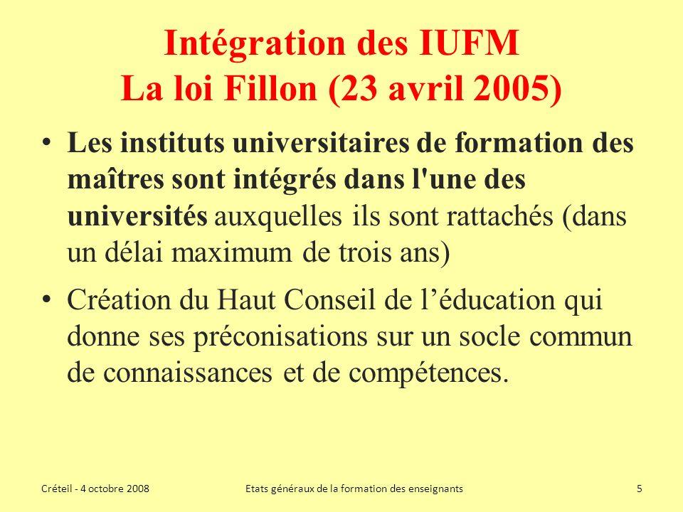 Intégration des IUFM La loi Fillon (23 avril 2005) Les instituts universitaires de formation des maîtres sont intégrés dans l une des universités auxquelles ils sont rattachés (dans un délai maximum de trois ans) Création du Haut Conseil de léducation qui donne ses préconisations sur un socle commun de connaissances et de compétences.
