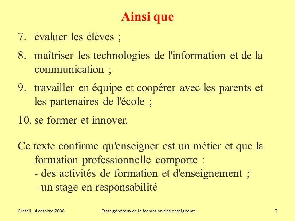 Ainsi que 7.évaluer les élèves ; 8.maîtriser les technologies de l information et de la communication ; 9.travailler en équipe et coopérer avec les parents et les partenaires de l école ; 10.se former et innover.