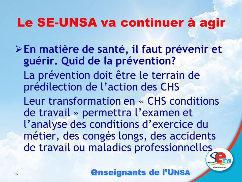 e nseignants de lU NSA 26 Le SE-UNSA va continuer à agir En matière de santé, il faut prévenir et guérir.