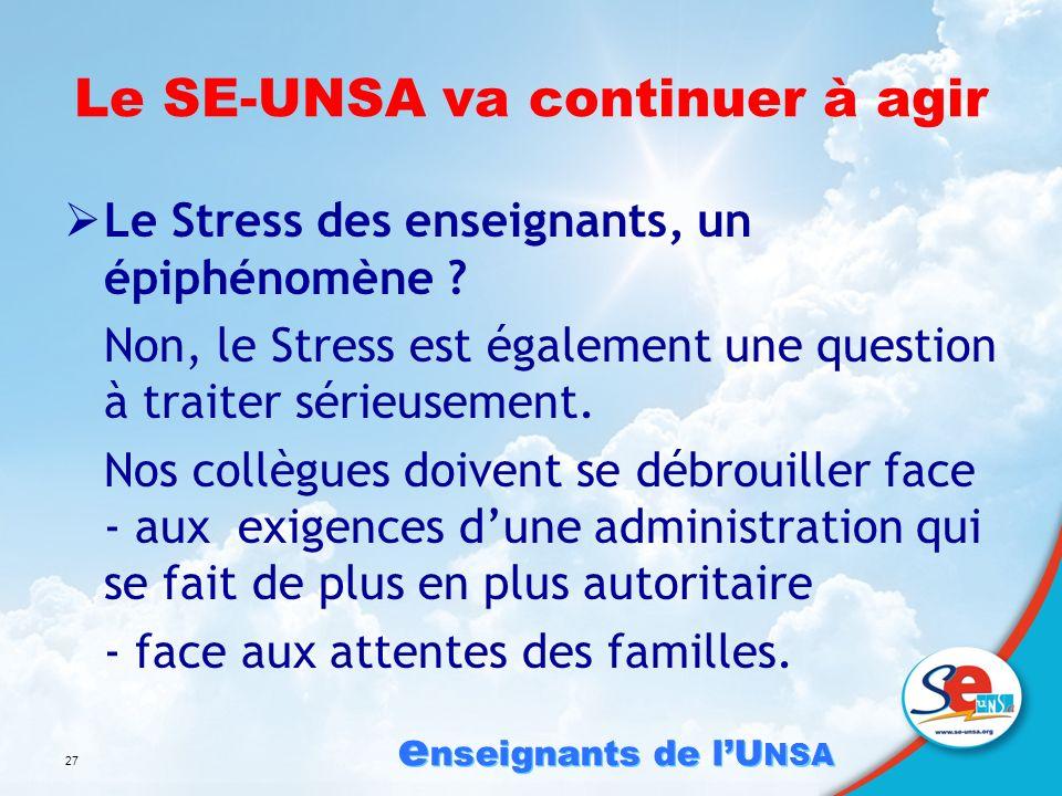 e nseignants de lU NSA 27 Le SE-UNSA va continuer à agir Le Stress des enseignants, un épiphénomène .