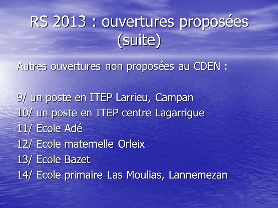 RS 2013 : ouvertures proposées (suite) Autres ouvertures non proposées au CDEN : 9/ un poste en ITEP Larrieu, Campan 10/ un poste en ITEP centre Lagar