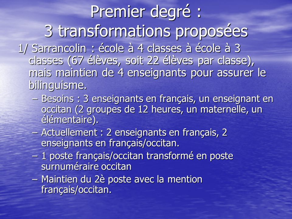 Premier degré : 3 transformations proposées 1/ Sarrancolin : école à 4 classes à école à 3 classes (67 élèves, soit 22 élèves par classe), mais maintien de 4 enseignants pour assurer le bilinguisme.