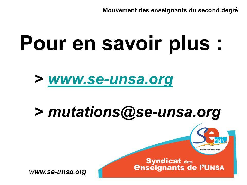 Pour en savoir plus : Mouvement des enseignants du second degré www.se-unsa.org > > mutations@se-unsa.org