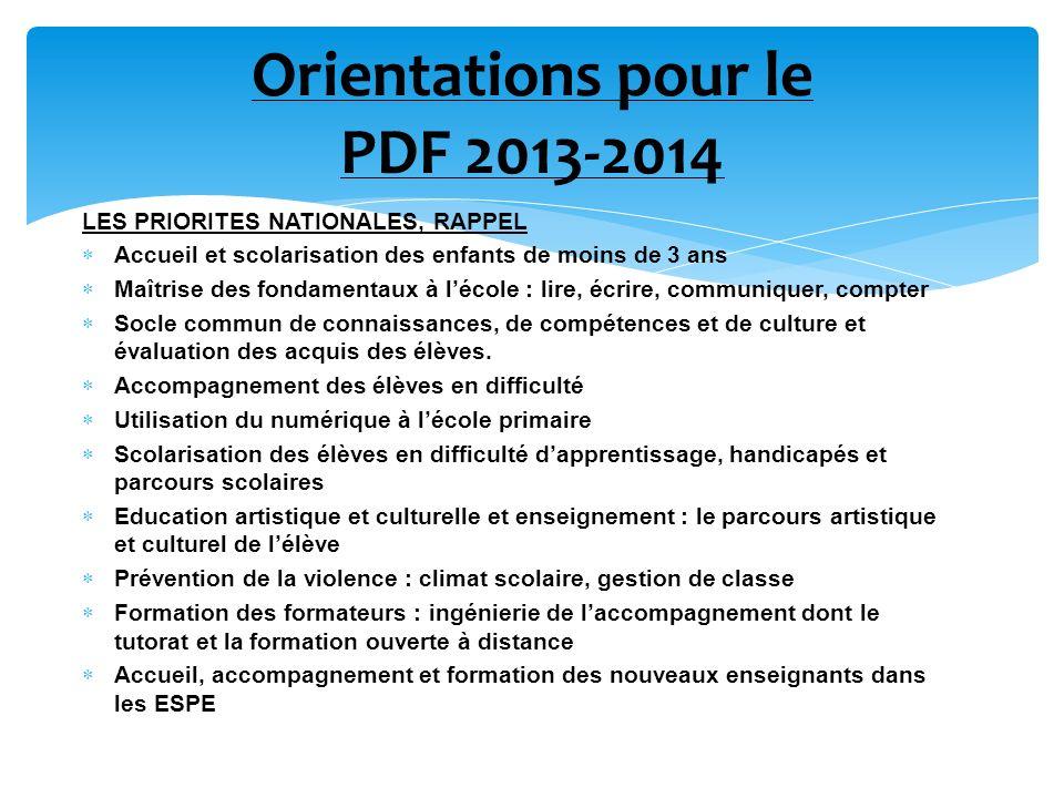 Orientations pour le PDF 2013-2014 LES PRIORITES NATIONALES, RAPPEL Accueil et scolarisation des enfants de moins de 3 ans Maîtrise des fondamentaux à