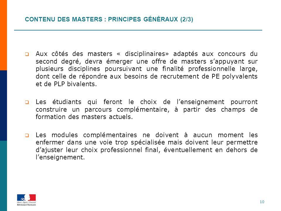 CONTENU DES MASTERS : PRINCIPES GÉNÉRAUX (2/3) Aux côtés des masters « disciplinaires» adaptés aux concours du second degré, devra émerger une offre d