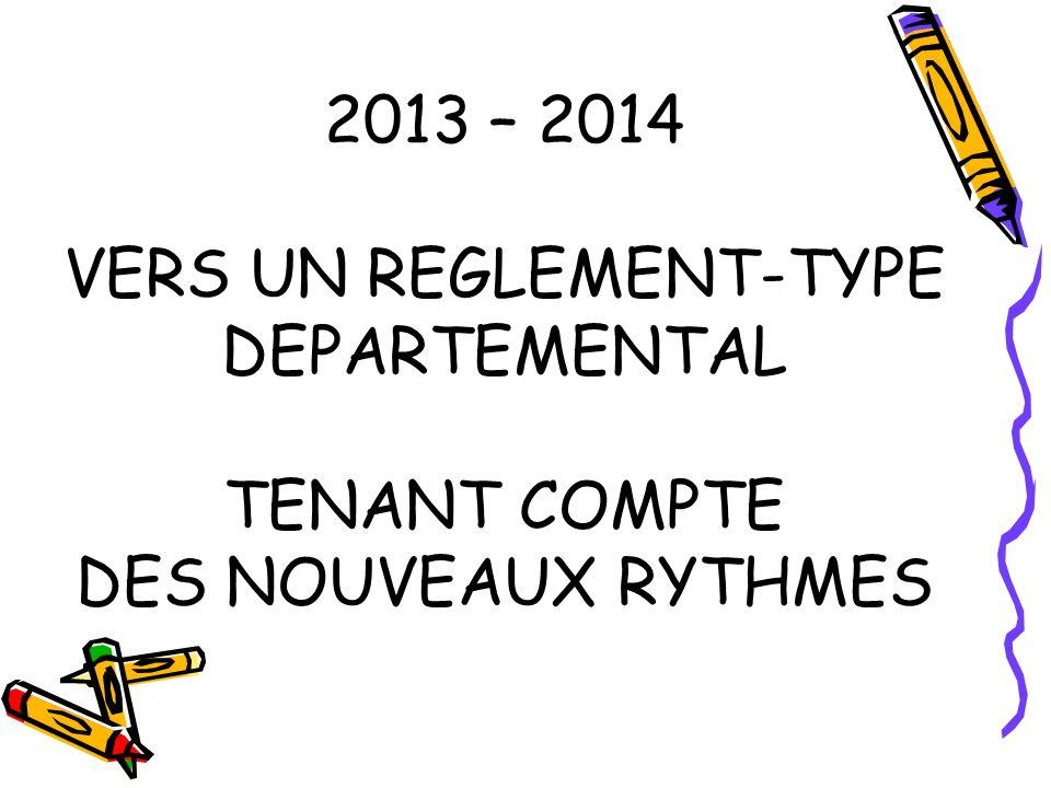 2013 – 2014 VERS UN REGLEMENT-TYPE DEPARTEMENTAL TENANT COMPTE DES NOUVEAUX RYTHMES