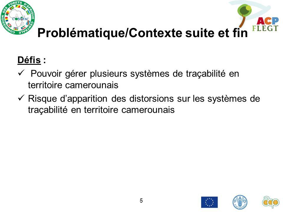 5 Problématique/Contexte suite et fin Défis : Pouvoir gérer plusieurs systèmes de traçabilité en territoire camerounais Risque dapparition des distorsions sur les systèmes de traçabilité en territoire camerounais