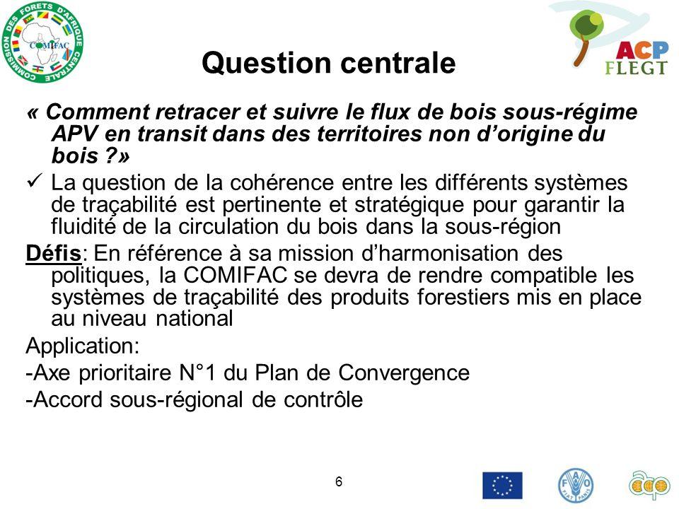 7 Appui du Programme ACP-FLEGT Assister la COMIFAC à développer les outils harmonisés permettant dassurer la compatibilité des systèmes nationaux de traçabilité et de légalité de bois en réponse aux engagements pris dans le cadre des accords de partenariat volontaire « Lexpérience camerounaise/Congo/RCA devant ainsi servir de déclencheur à cet exercice de recherche de la cohérence des systèmes de traçabilité pour lensemble des pays de la sous-région »