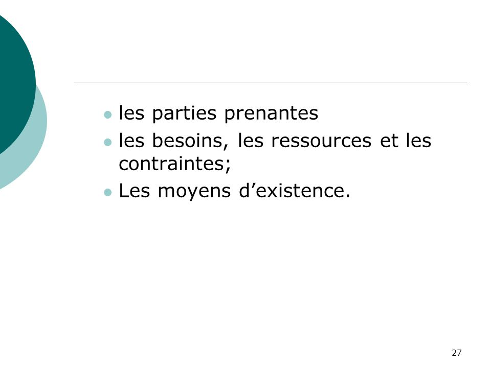 27 les parties prenantes les besoins, les ressources et les contraintes; Les moyens dexistence.