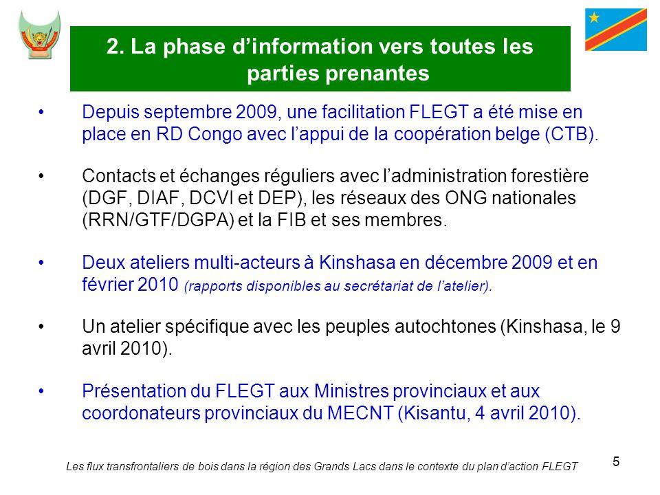 5 2. La phase dinformation vers toutes les parties prenantes Depuis septembre 2009, une facilitation FLEGT a été mise en place en RD Congo avec lappui