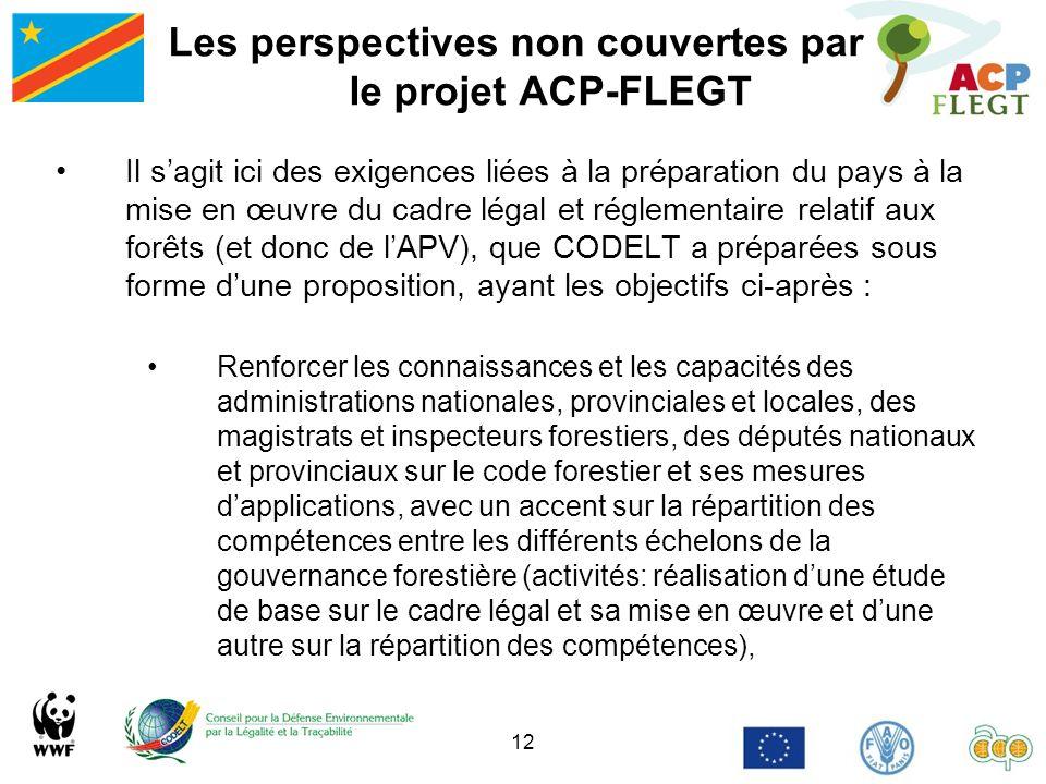 12 Les perspectives non couvertes par le projet ACP-FLEGT Il sagit ici des exigences liées à la préparation du pays à la mise en œuvre du cadre légal