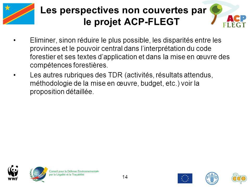 14 Les perspectives non couvertes par le projet ACP-FLEGT Eliminer, sinon réduire le plus possible, les disparités entre les provinces et le pouvoir c