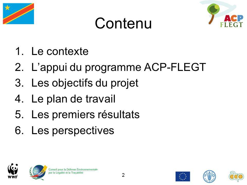 2 Contenu 1.Le contexte 2.Lappui du programme ACP-FLEGT 3.Les objectifs du projet 4.Le plan de travail 5.Les premiers résultats 6.Les perspectives
