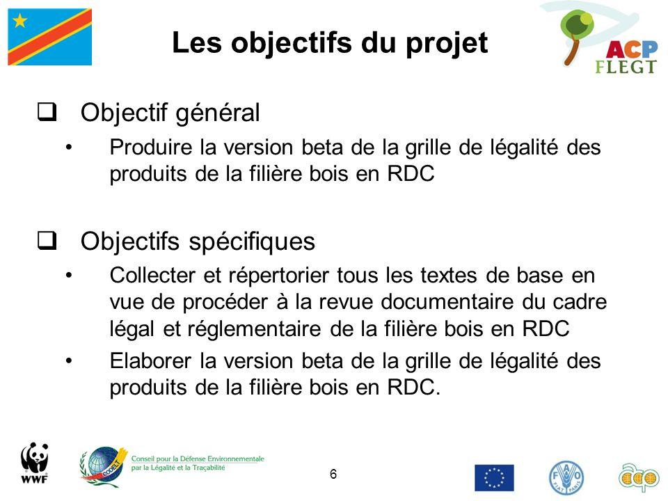 6 Les objectifs du projet Objectif général Produire la version beta de la grille de légalité des produits de la filière bois en RDC Objectifs spécifiq