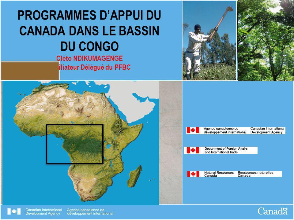 PROGRAMMES DAPPUI DU CANADA DANS LE BASSIN DU CONGO Cléto NDIKUMAGENGE Faciliateur Délégué du PFBC
