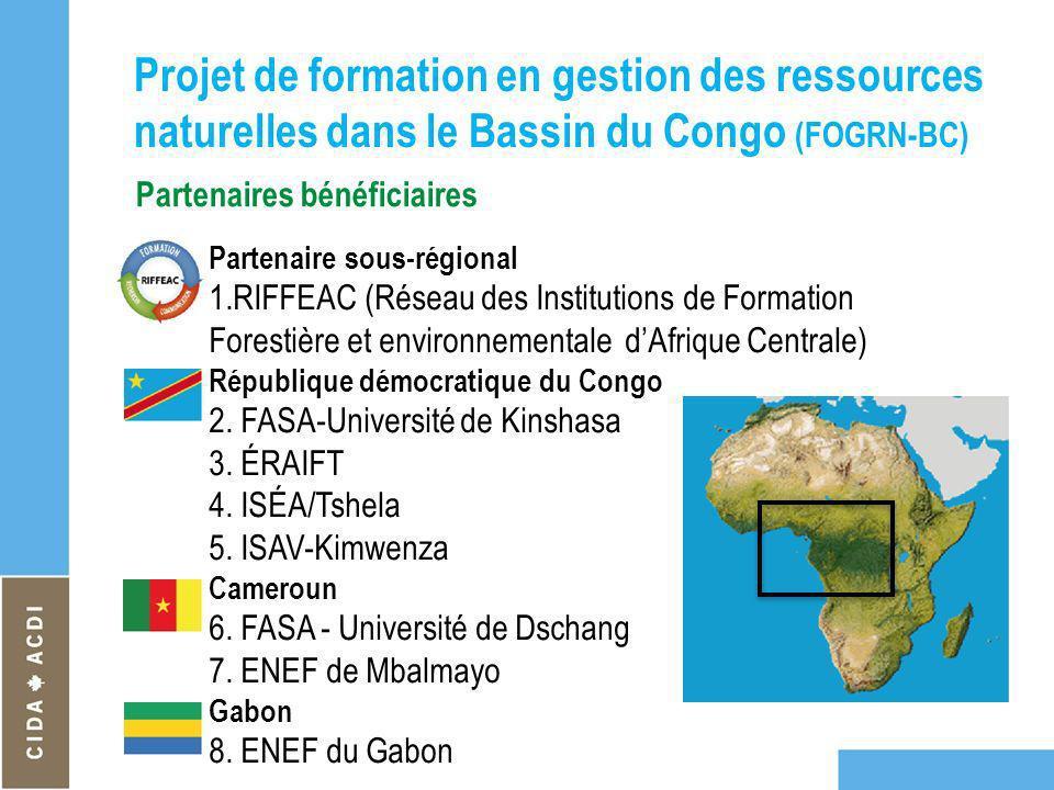 Partenaires bénéficiaires Partenaire sous-régional 1.RIFFEAC (Réseau des Institutions de Formation Forestière et environnementale dAfrique Centrale) R