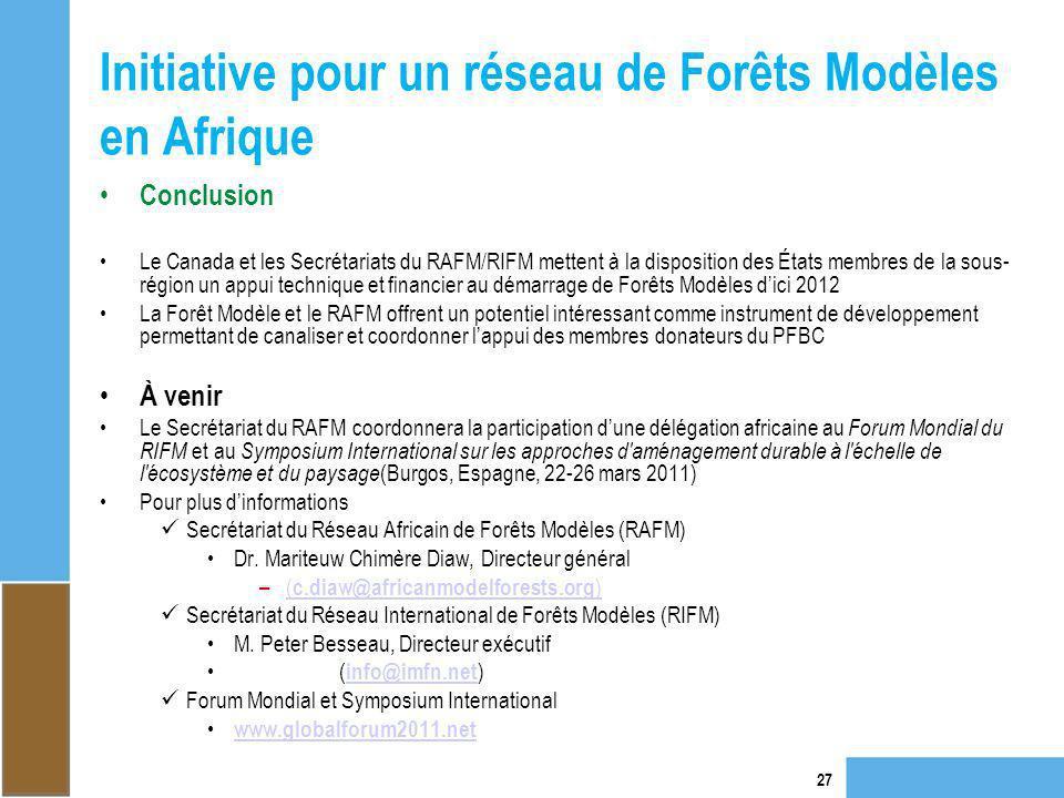Initiative pour un réseau de Forêts Modèles en Afrique 27 Conclusion Le Canada et les Secrétariats du RAFM/RIFM mettent à la disposition des États mem